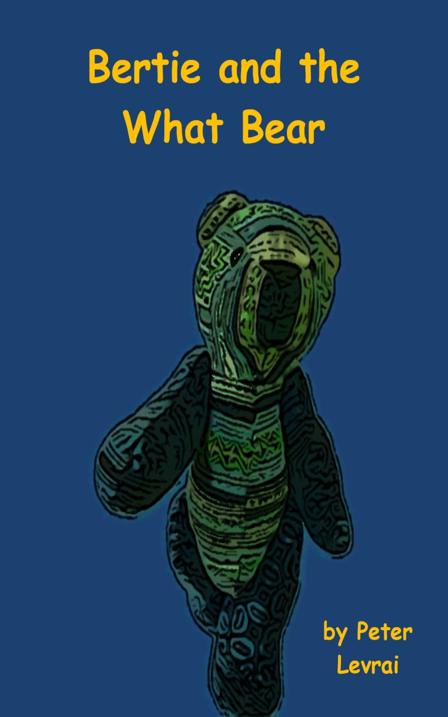 Cover of Bertie and the What Bear by Peter Levrai